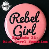 Episode 14: Riot Grrrl Feminism