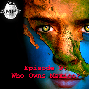 Episode 9: Who Owns Mexico?