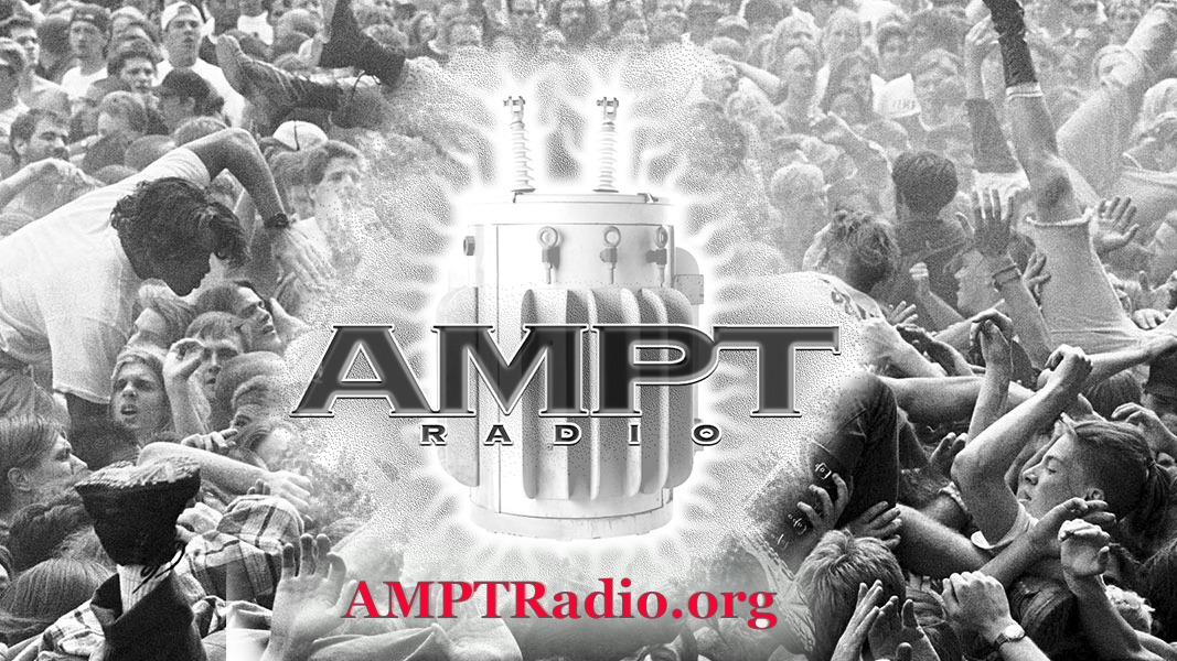 AMPT Radio - as in plugged in and turned up loud